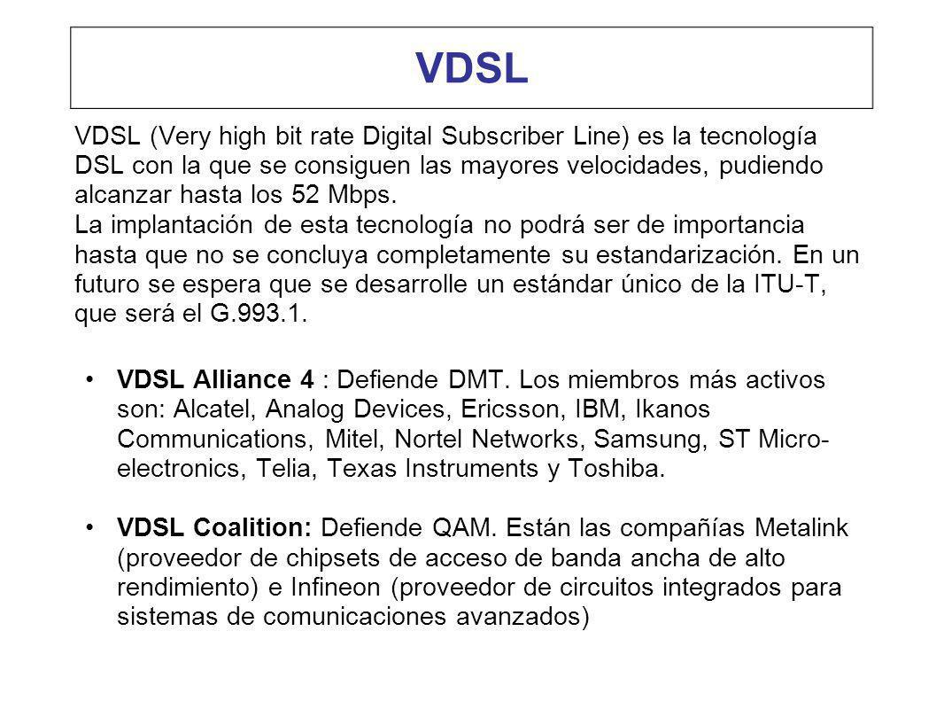 VDSL VDSL (Very high bit rate Digital Subscriber Line) es la tecnología DSL con la que se consiguen las mayores velocidades, pudiendo alcanzar hasta l