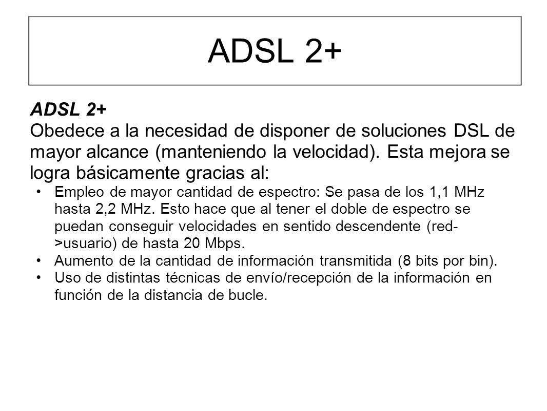 ADSL 2+ Obedece a la necesidad de disponer de soluciones DSL de mayor alcance (manteniendo la velocidad). Esta mejora se logra básicamente gracias al: