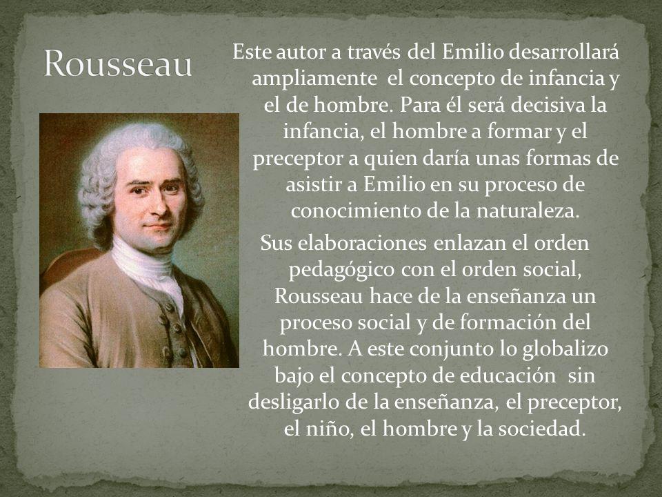 Este autor a través del Emilio desarrollará ampliamente el concepto de infancia y el de hombre.
