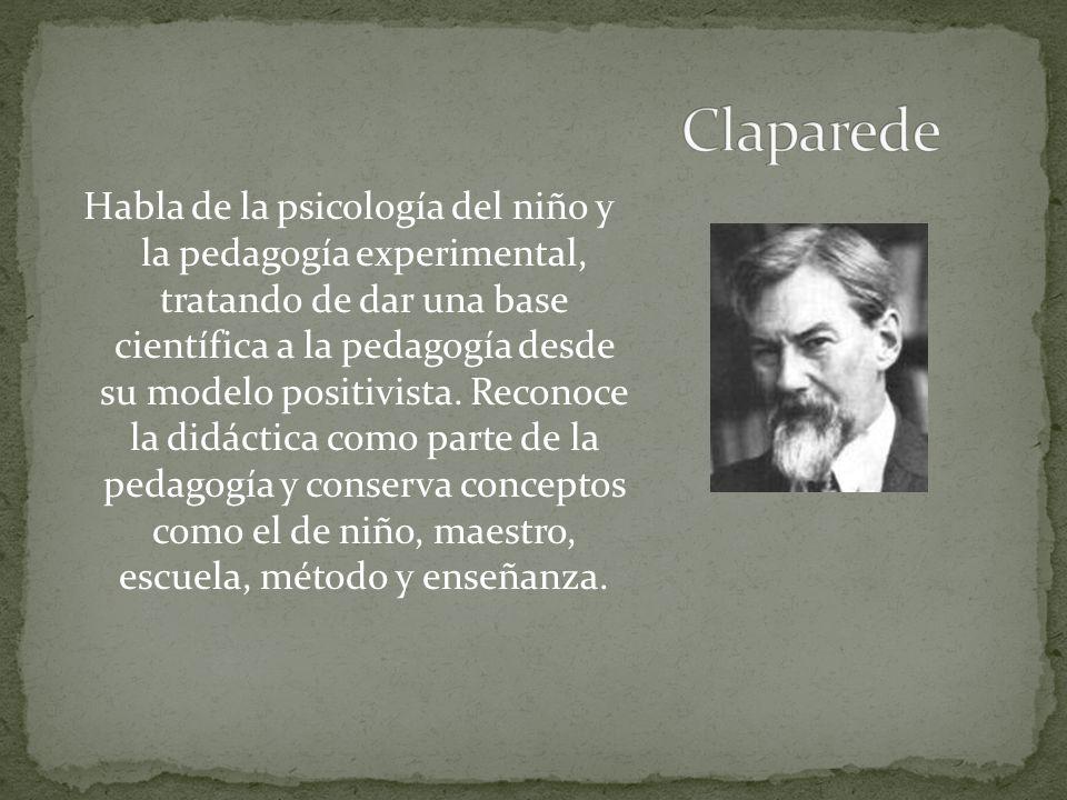 Habla de la psicología del niño y la pedagogía experimental, tratando de dar una base científica a la pedagogía desde su modelo positivista.
