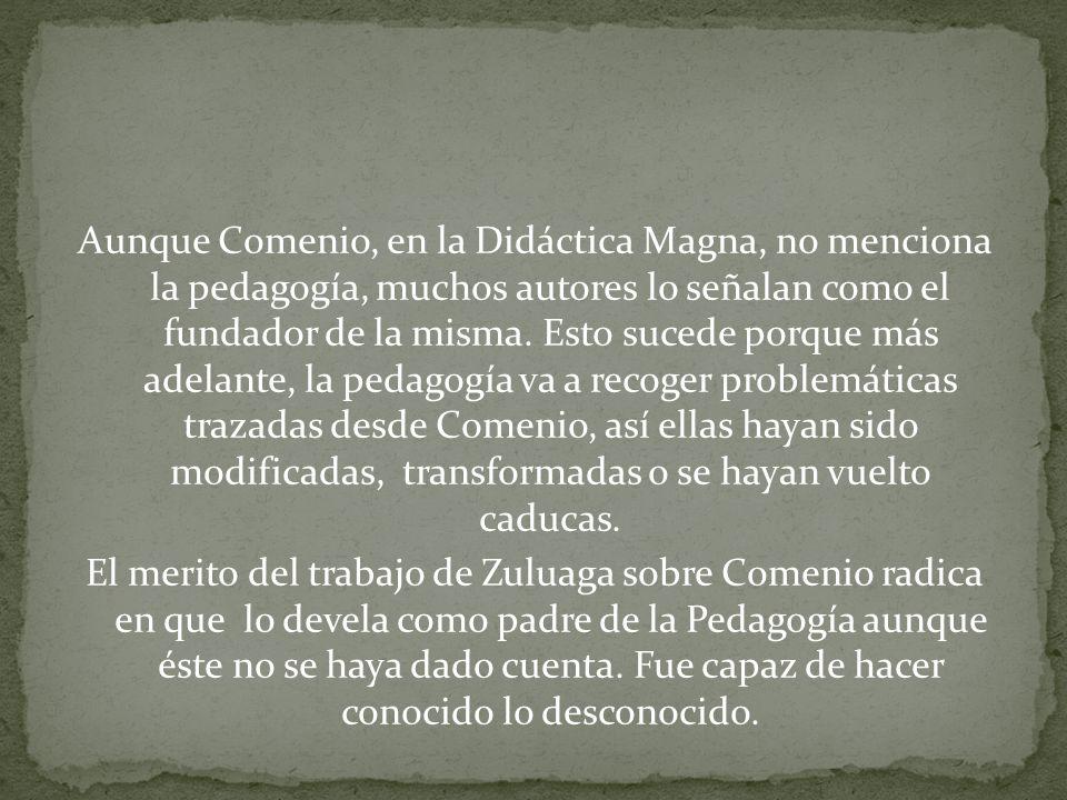 Aunque Comenio, en la Didáctica Magna, no menciona la pedagogía, muchos autores lo señalan como el fundador de la misma.