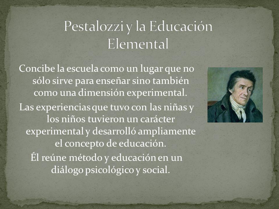 Concibe la escuela como un lugar que no sólo sirve para enseñar sino también como una dimensión experimental.