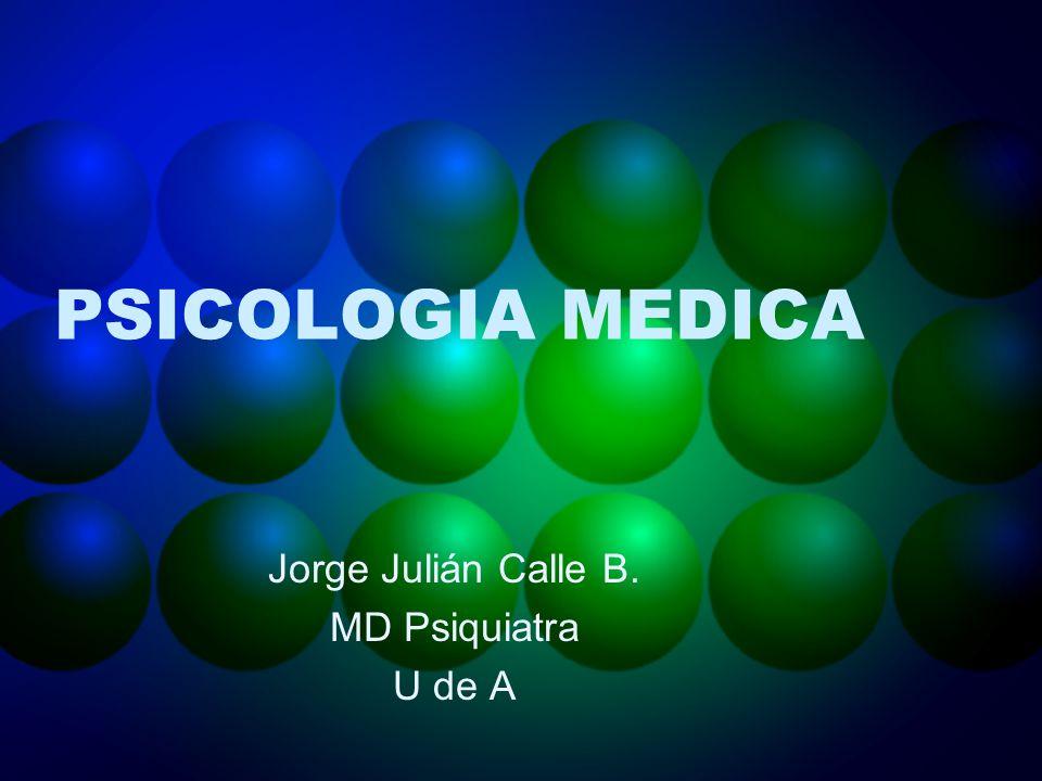 PSICOLOGIA MEDICA Jorge Julián Calle B. MD Psiquiatra U de A