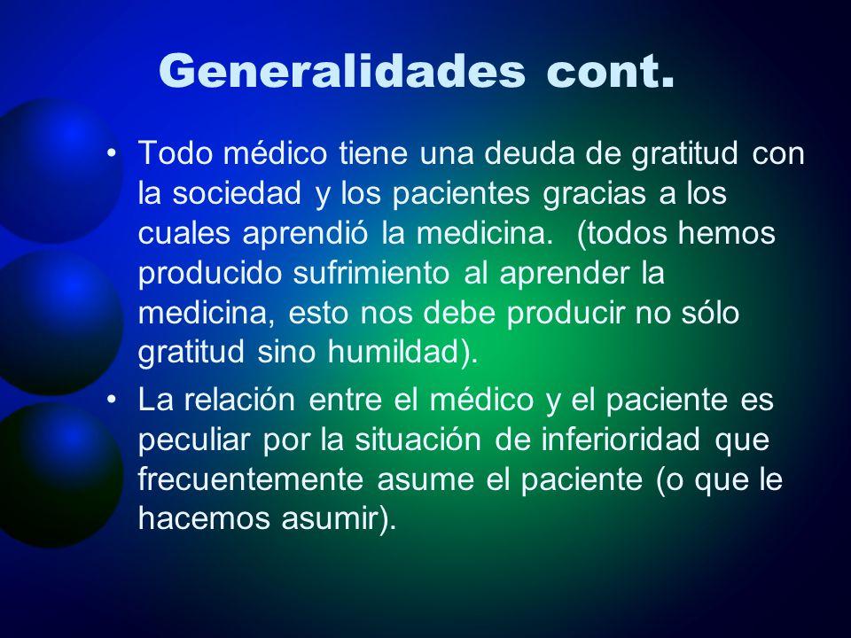 Generalidades cont. Todo médico tiene una deuda de gratitud con la sociedad y los pacientes gracias a los cuales aprendió la medicina. (todos hemos pr