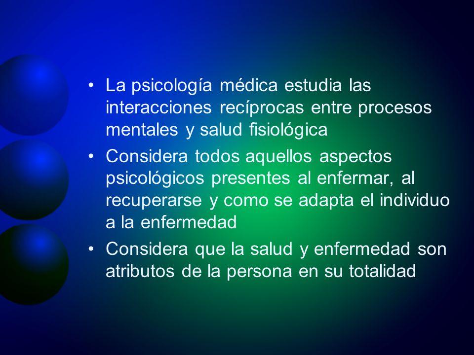 La psicología médica estudia las interacciones recíprocas entre procesos mentales y salud fisiológica Considera todos aquellos aspectos psicológicos p