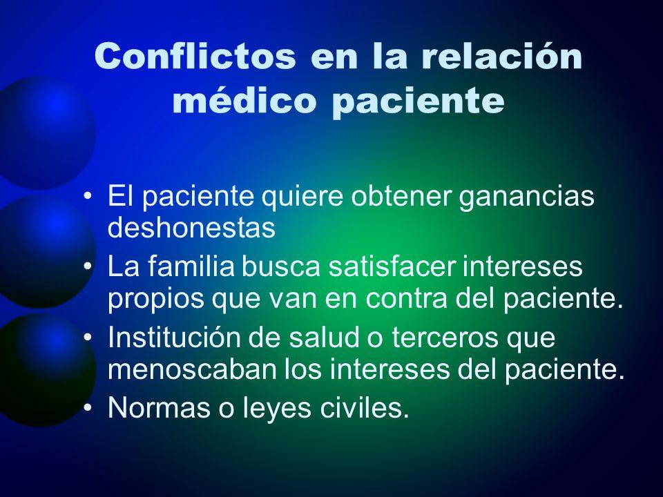 Conflictos en la relación médico paciente El paciente quiere obtener ganancias deshonestas La familia busca satisfacer intereses propios que van en co