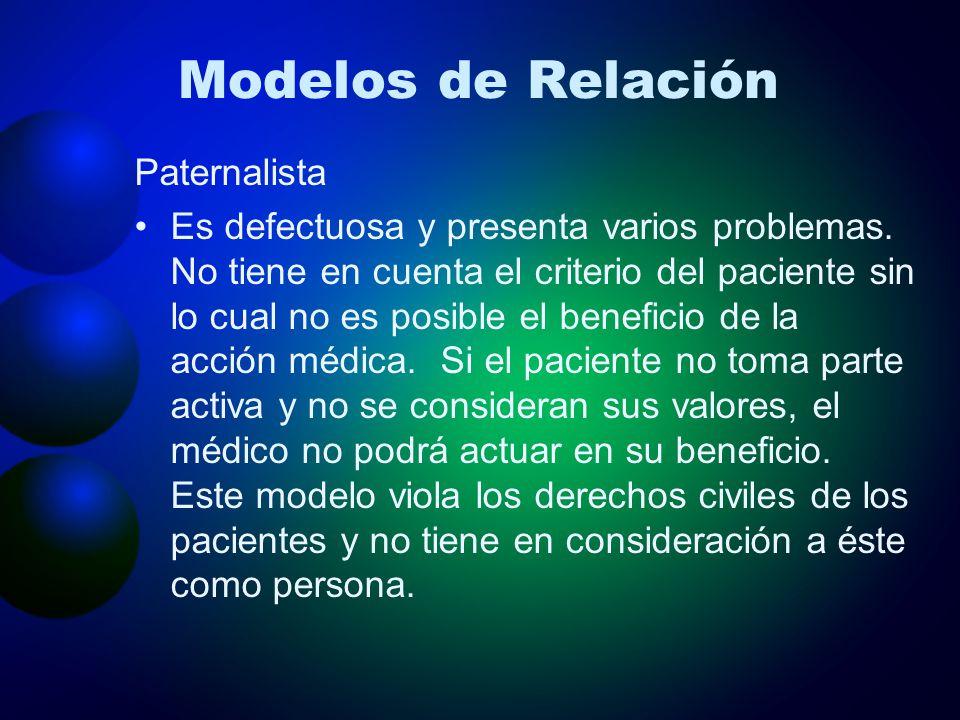Modelos de Relación Paternalista Es defectuosa y presenta varios problemas. No tiene en cuenta el criterio del paciente sin lo cual no es posible el b
