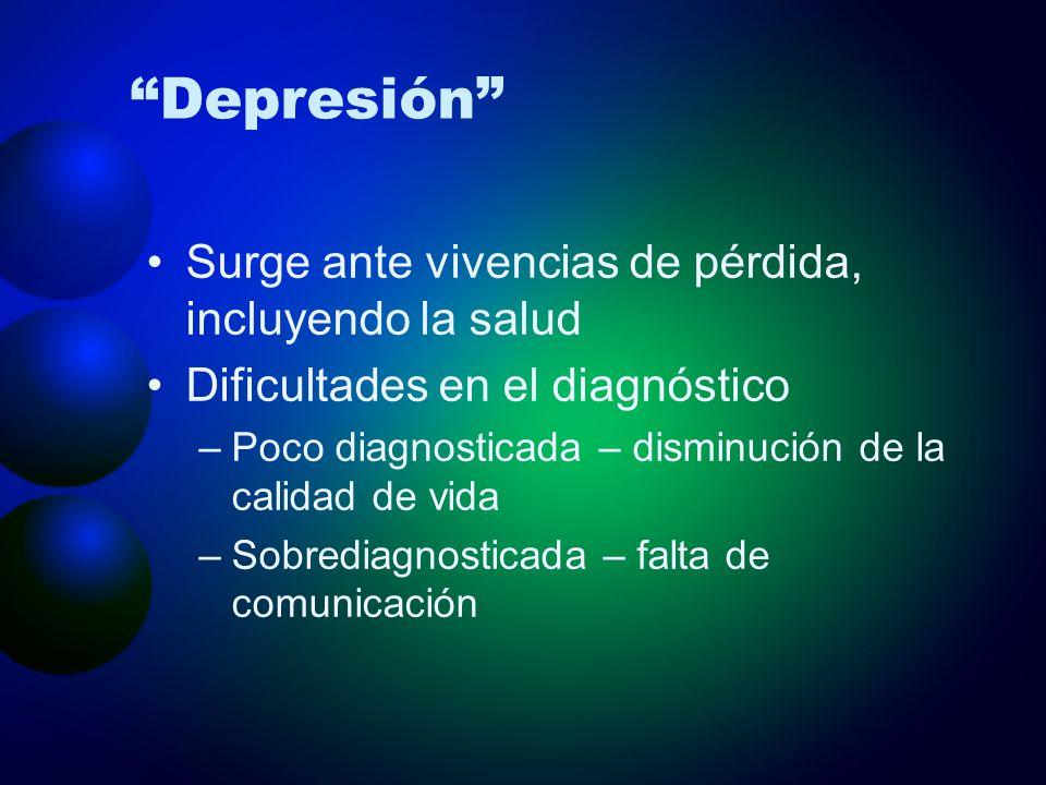 Depresión Surge ante vivencias de pérdida, incluyendo la salud Dificultades en el diagnóstico –Poco diagnosticada – disminución de la calidad de vida