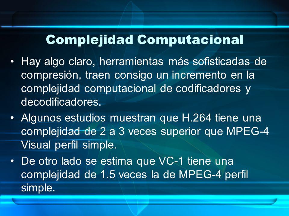 Complejidad Computacional Hay algo claro, herramientas más sofisticadas de compresión, traen consigo un incremento en la complejidad computacional de