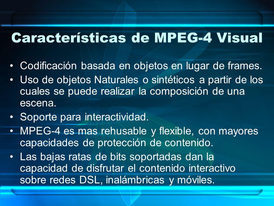 Características de MPEG-4 Visual Codificación basada en objetos en lugar de frames. Uso de objetos Naturales o sintéticos a partir de los cuales se pu