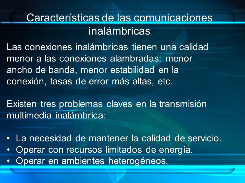 Características de las comunicaciones inalámbricas Las conexiones inalámbricas tienen una calidad menor a las conexiones alambradas: menor ancho de ba