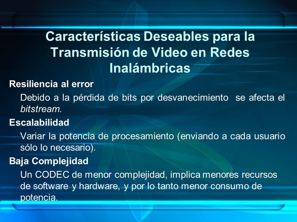 Características Deseables para la Transmisión de Video en Redes Inalámbricas Resiliencia al error Debido a la pérdida de bits por desvanecimiento se a