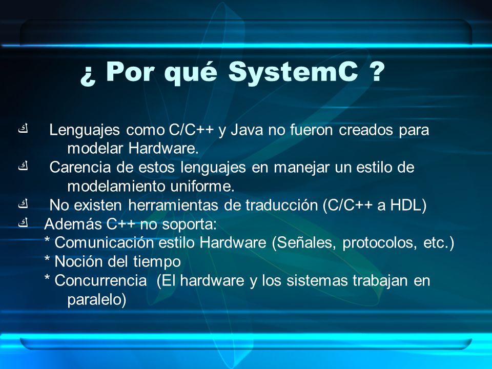 Lenguajes como C/C++ y Java no fueron creados para modelar Hardware. Carencia de estos lenguajes en manejar un estilo de modelamiento uniforme. No exi