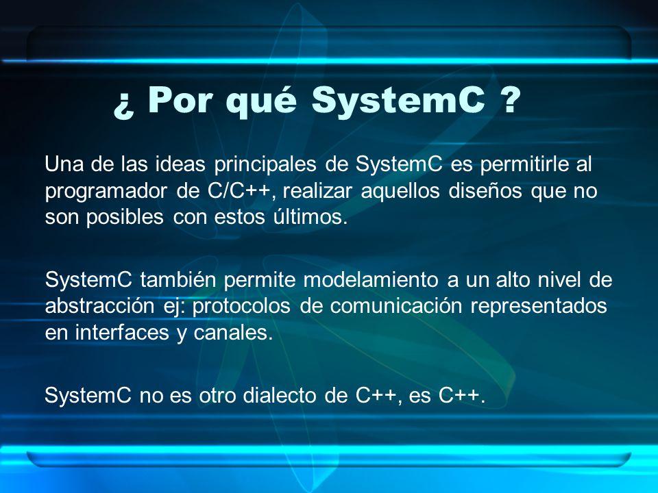 Una de las ideas principales de SystemC es permitirle al programador de C/C++, realizar aquellos diseños que no son posibles con estos últimos. System