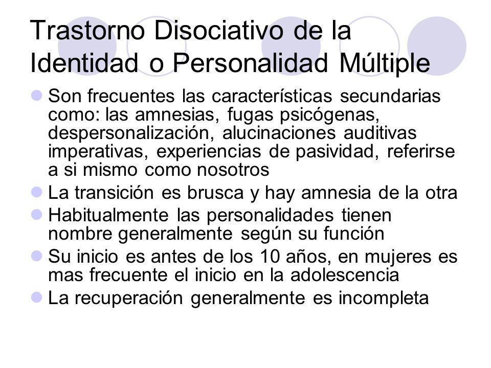 Trastorno Disociativo de la Identidad o Personalidad Múltiple Son frecuentes las características secundarias como: las amnesias, fugas psicógenas, des