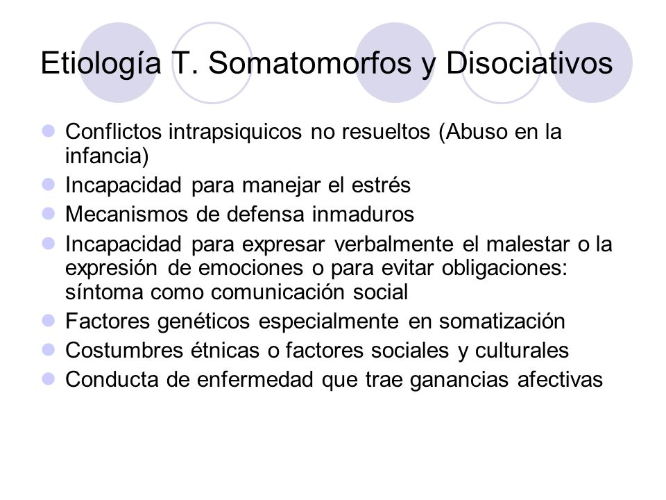 Etiología T. Somatomorfos y Disociativos Conflictos intrapsiquicos no resueltos (Abuso en la infancia) Incapacidad para manejar el estrés Mecanismos d