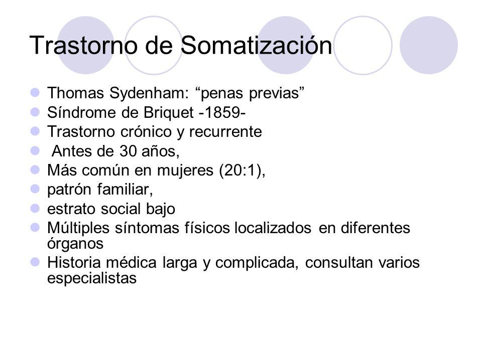 Trastorno de Somatización Thomas Sydenham: penas previas Síndrome de Briquet -1859- Trastorno crónico y recurrente Antes de 30 años, Más común en muje