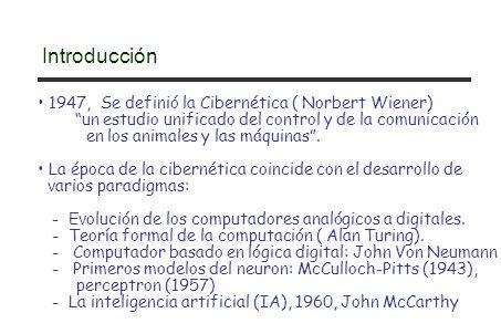 1947, Se definió la Cibernética ( Norbert Wiener) un estudio unificado del control y de la comunicación en los animales y las máquinas.