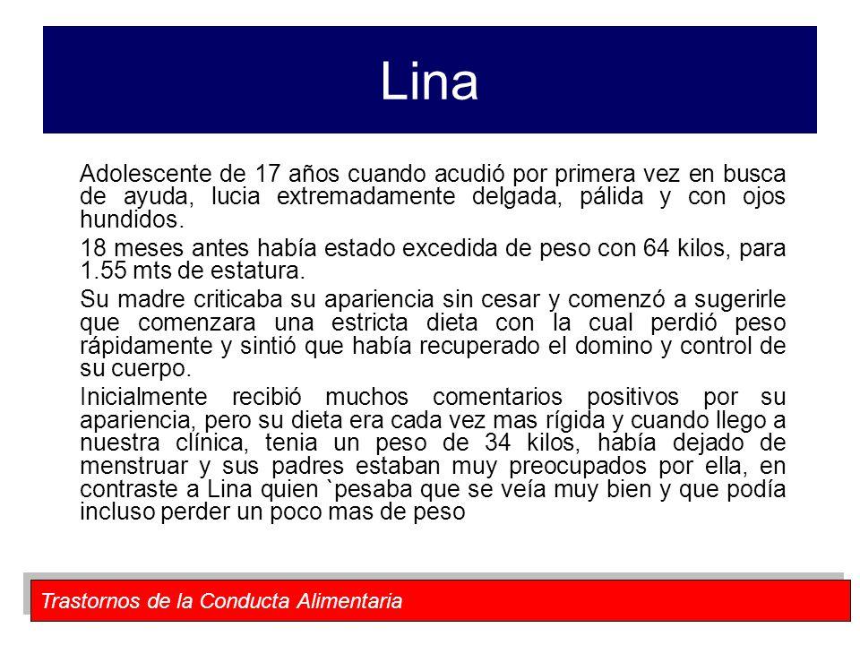 Trastornos de la Conducta Alimentaria Lina Adolescente de 17 años cuando acudió por primera vez en busca de ayuda, lucia extremadamente delgada, pálid