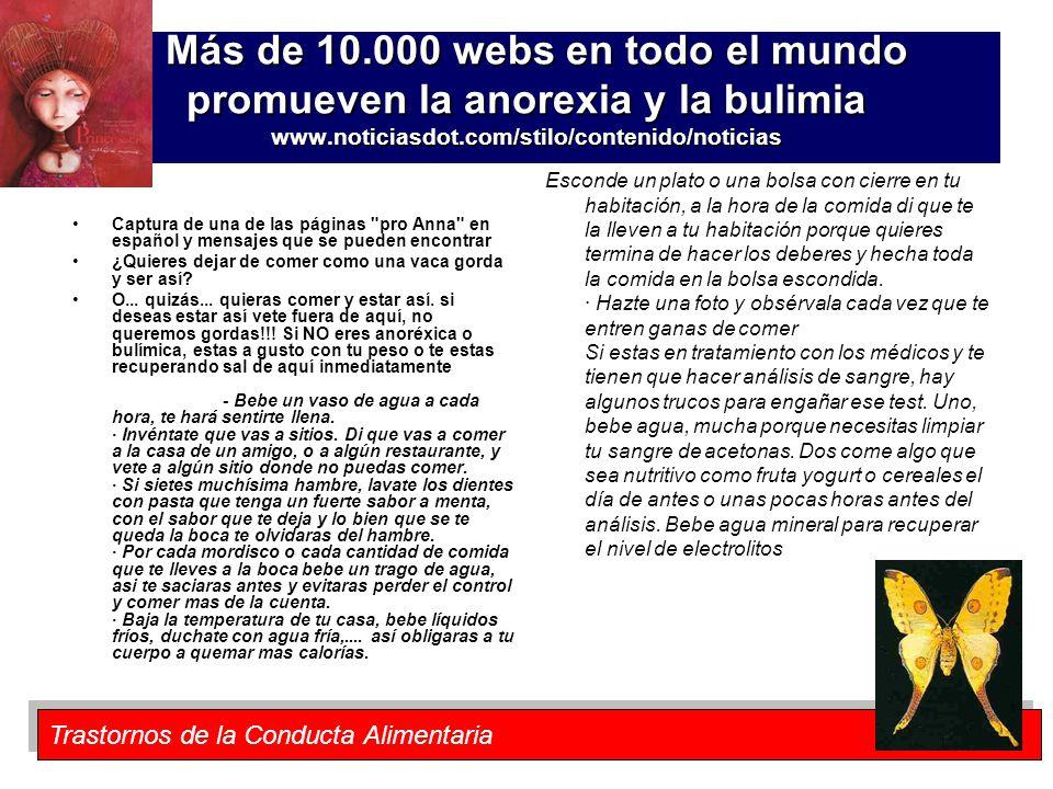 Trastornos de la Conducta Alimentaria La cultura como factor disparador de estos trastornos Más de 10.000 webs en todo el mundo promueven la anorexia