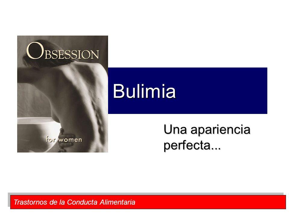 Trastornos de la Conducta Alimentaria Bulimia Una apariencia perfecta...