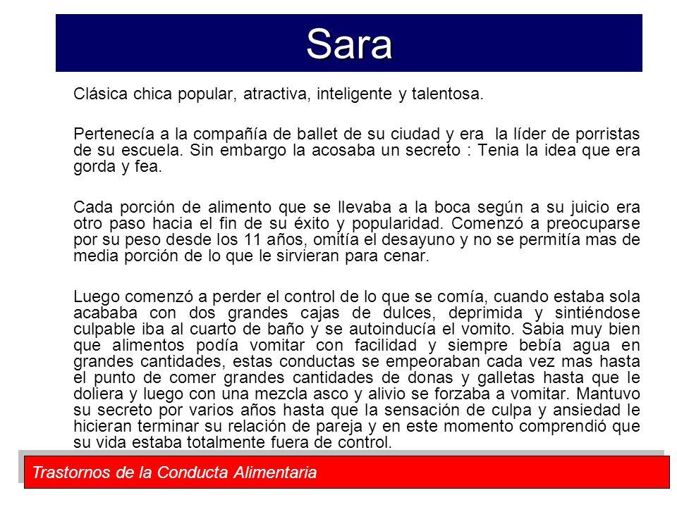 Trastornos de la Conducta Alimentaria Sara Clásica chica popular, atractiva, inteligente y talentosa. Pertenecía a la compañía de ballet de su ciudad