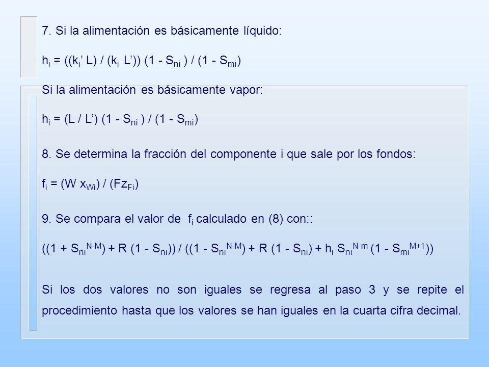 7. Si la alimentación es básicamente líquido: h i = ((k i L) / (k i L)) (1 - S ni ) / (1 - S mi ) Si la alimentación es básicamente vapor: h i = (L /