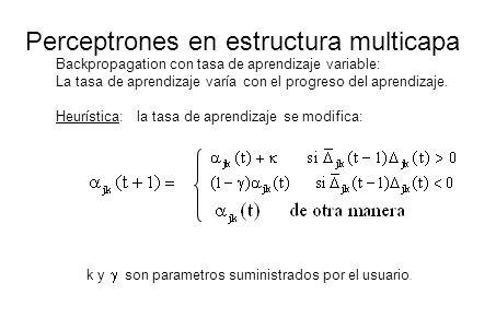 Perceptrones en estructura multicapa Backpropagation con tasa de aprendizaje variable: La tasa de aprendizaje varía con el progreso del aprendizaje. H