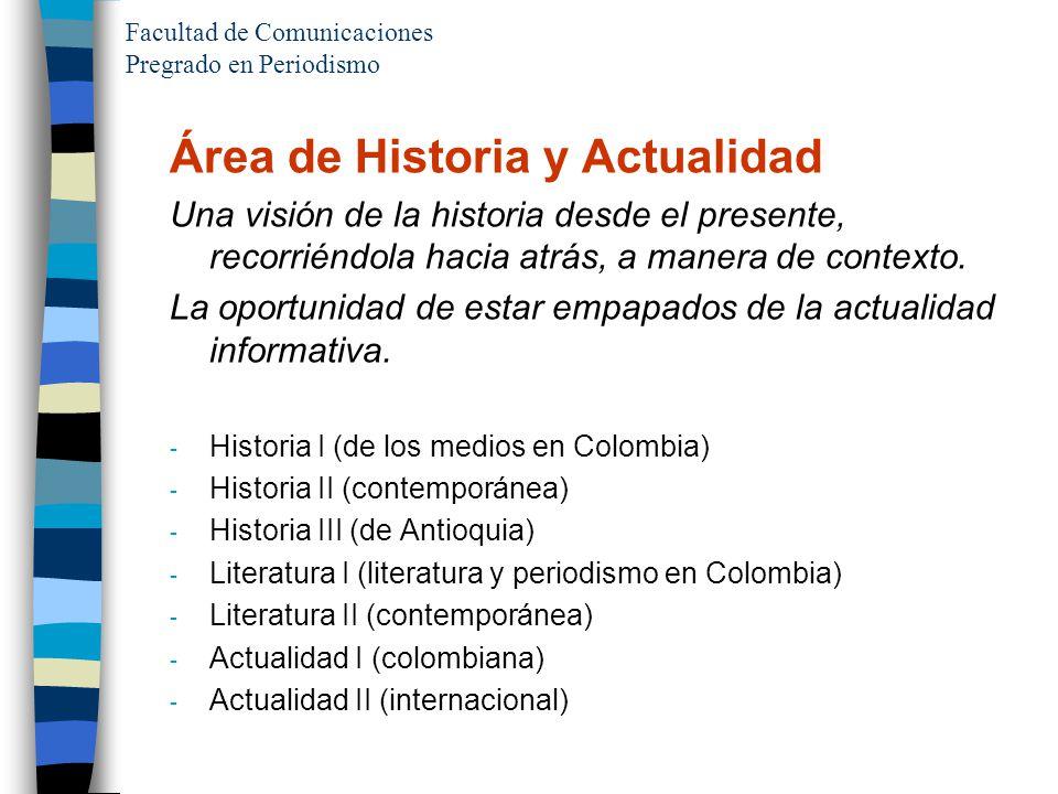 Facultad de Comunicaciones Pregrado en Periodismo Área de Historia y Actualidad Una visión de la historia desde el presente, recorriéndola hacia atrás