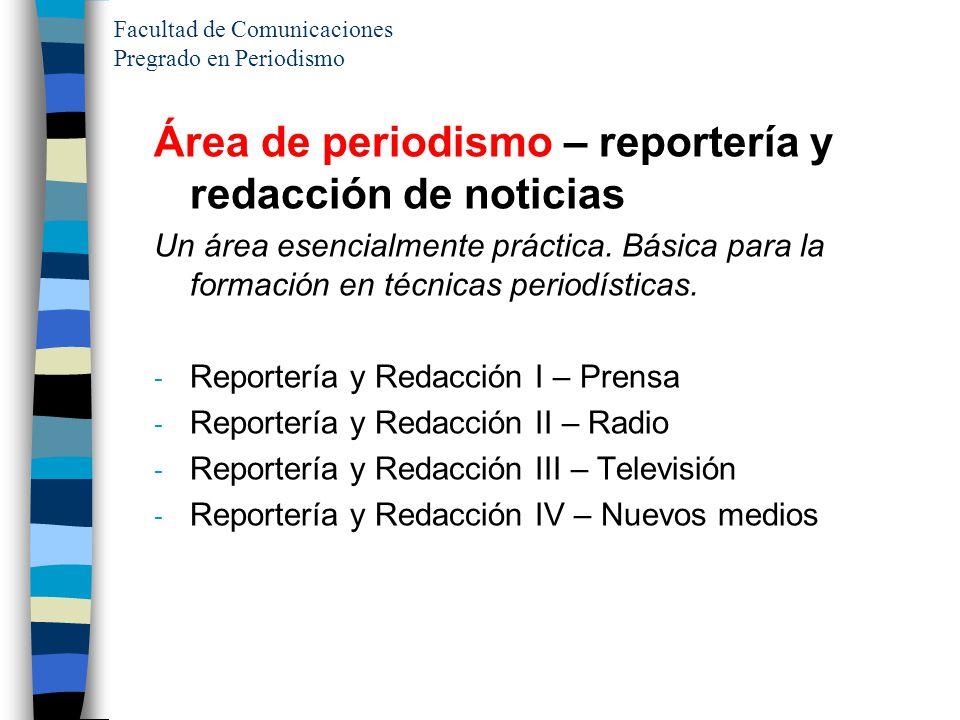 Área de periodismo – reportería y redacción de noticias Un área esencialmente práctica. Básica para la formación en técnicas periodísticas. - Reporter
