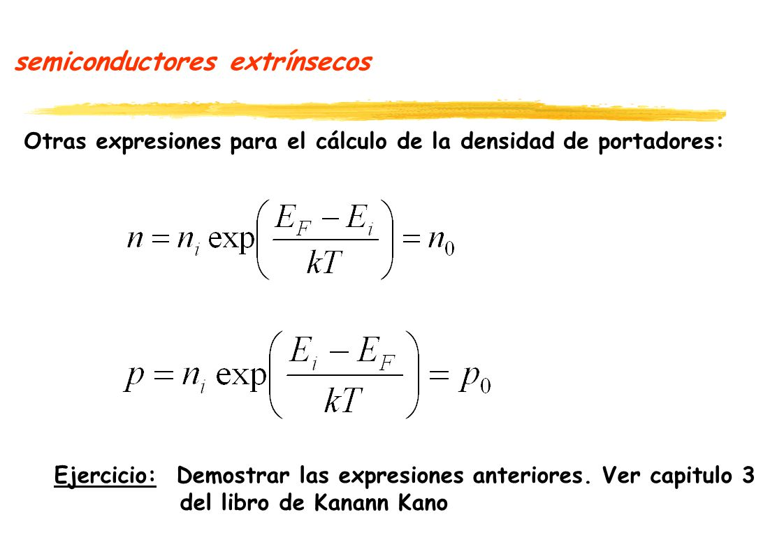 semiconductores extrínsecos Otras expresiones para el cálculo de la densidad de portadores: Ejercicio: Demostrar las expresiones anteriores.