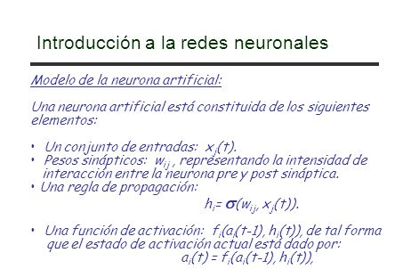 Introducción a la redes neuronales Modelo de la neurona artificial: Una neurona artificial está constituida de los siguientes elementos: Un conjunto d