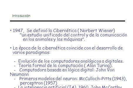 Introducción 1947, Se definió la Cibernética ( Norbert Wiener) un estudio unificado del control y de la comunicación en los animales y las máquinas. L
