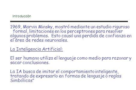 Introducción 1969, Marvin Minsky, mostró mediante un estudio riguroso formal, limitaciones en los perceptrones para resolver algunos problemas. Esto c