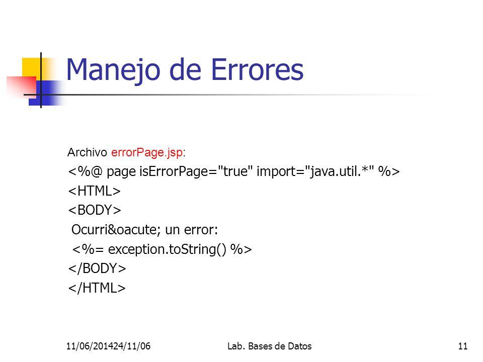 11/06/201424/11/06Lab. Bases de Datos11 Manejo de Errores Archivo errorPage.jsp: Ocurrió un error: