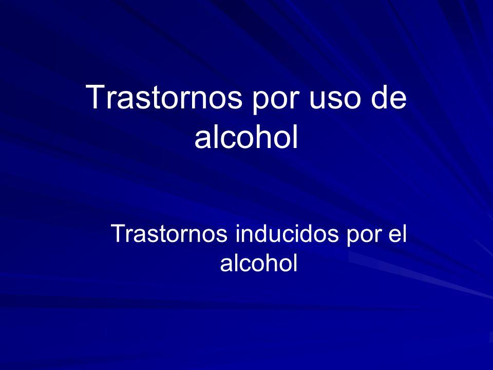 Trastornos por uso de alcohol Trastornos inducidos por el alcohol