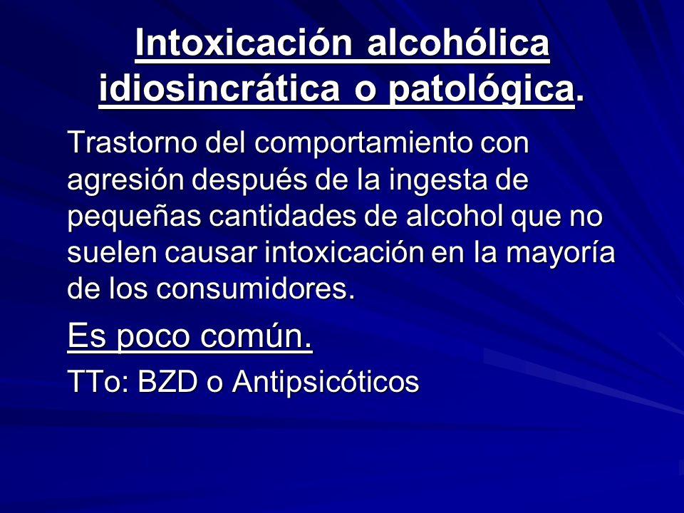 Intoxicación alcohólica idiosincrática o patológica.