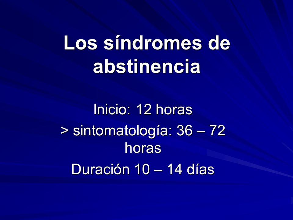 Los síndromes de abstinencia Inicio: 12 horas > sintomatología: 36 – 72 horas Duración 10 – 14 días