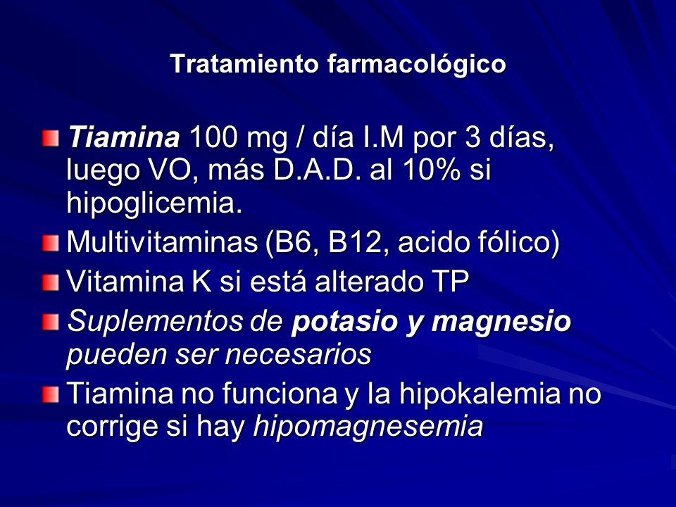 Tratamiento farmacológico Tiamina 100 mg / día I.M por 3 días, luego VO, más D.A.D.