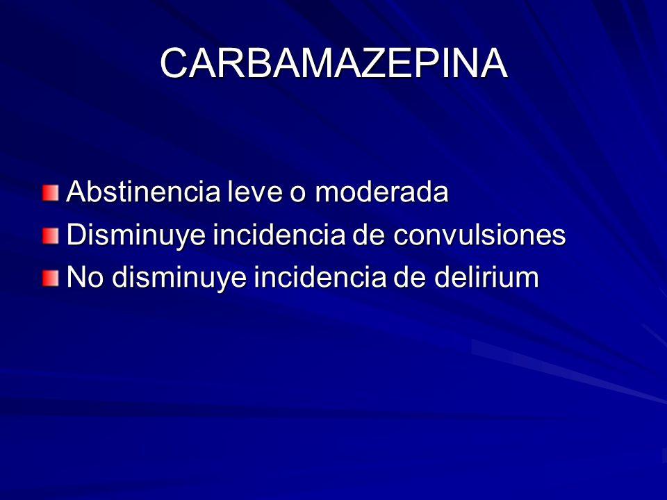 CARBAMAZEPINA Abstinencia leve o moderada Disminuye incidencia de convulsiones No disminuye incidencia de delirium