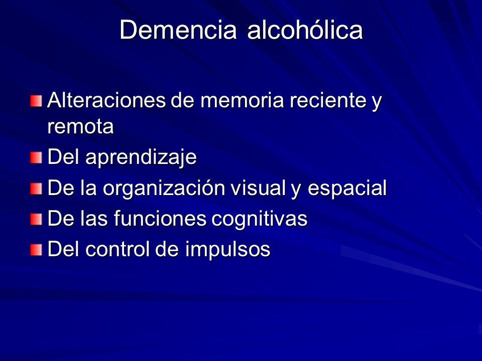 Demencia alcohólica Alteraciones de memoria reciente y remota Del aprendizaje De la organización visual y espacial De las funciones cognitivas Del control de impulsos