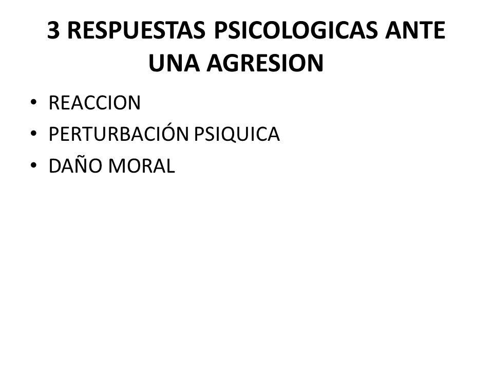 3 RESPUESTAS PSICOLOGICAS ANTE UNA AGRESION REACCION PERTURBACIÓN PSIQUICA DAÑO MORAL