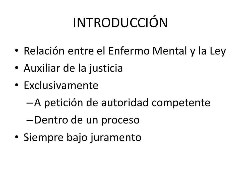 Relación entre el Enfermo Mental y la Ley Auxiliar de la justicia Exclusivamente – A petición de autoridad competente – Dentro de un proceso Siempre b