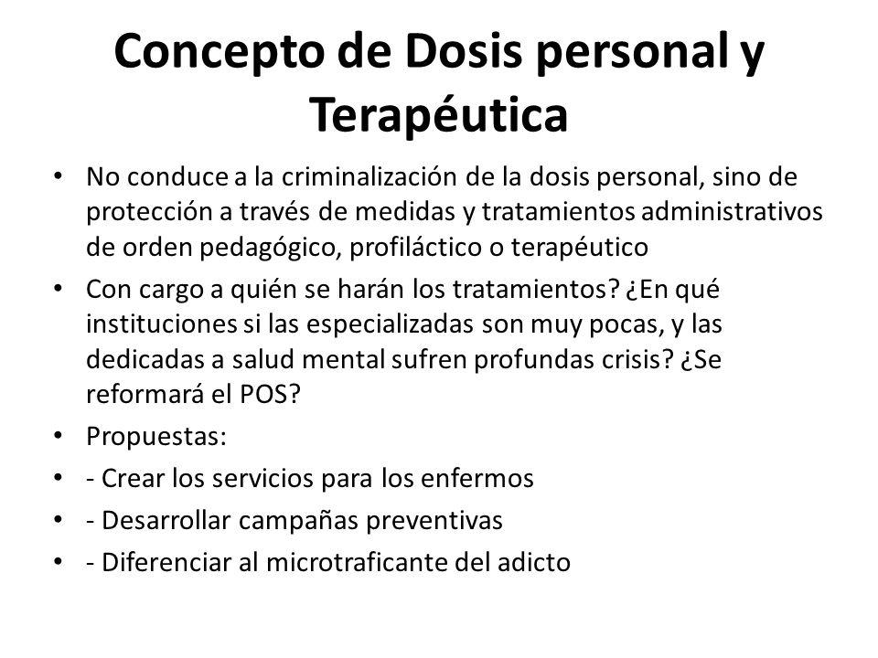 Concepto de Dosis personal y Terapéutica No conduce a la criminalización de la dosis personal, sino de protección a través de medidas y tratamientos a