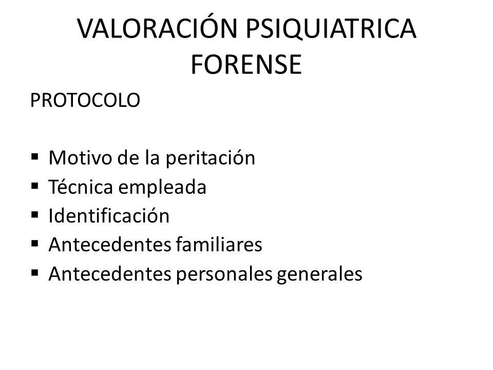 VALORACIÓN PSIQUIATRICA FORENSE PROTOCOLO Motivo de la peritación Técnica empleada Identificación Antecedentes familiares Antecedentes personales gene