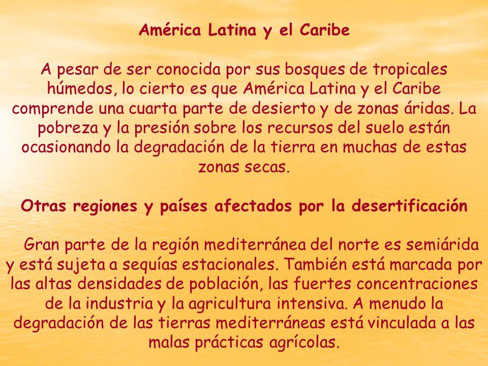 América Latina y el Caribe A pesar de ser conocida por sus bosques de tropicales húmedos, lo cierto es que América Latina y el Caribe comprende una cuarta parte de desierto y de zonas áridas.
