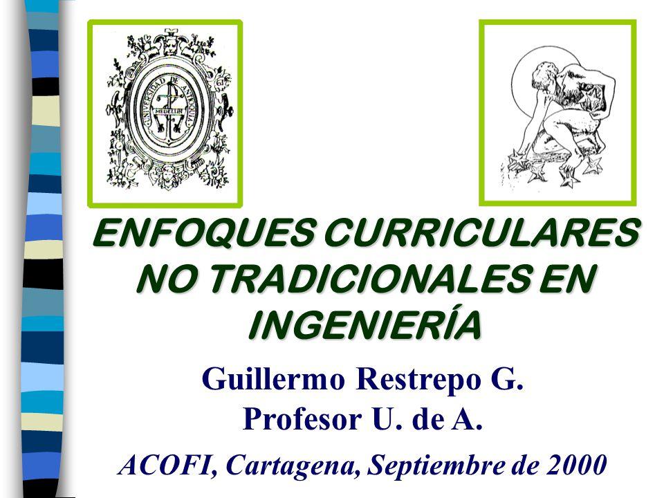 ENFOQUES CURRICULARES NO TRADICIONALES EN INGENIERÍA Guillermo Restrepo G.