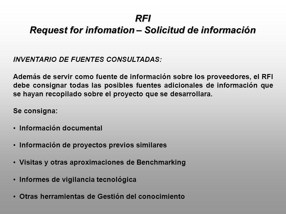 RFI Request for infomation – Solicitud de información INVENTARIO DE FUENTES CONSULTADAS: Además de servir como fuente de información sobre los proveedores, el RFI debe consignar todas las posibles fuentes adicionales de información que se hayan recopilado sobre el proyecto que se desarrollara.