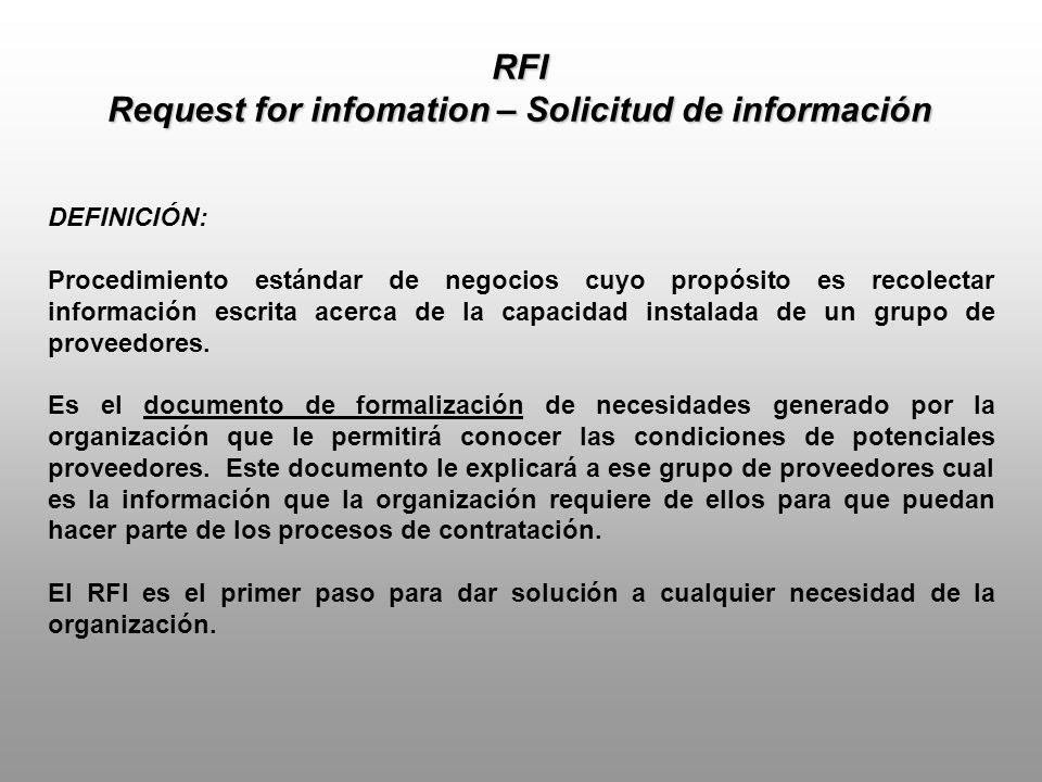 RFI Request for infomation – Solicitud de información OTRAS DEFINICIONES: Herramienta primaria de recolección de información, que ayuda a la organización a tomar decisiones y definir etapas siguientes en los procesos de contratación.