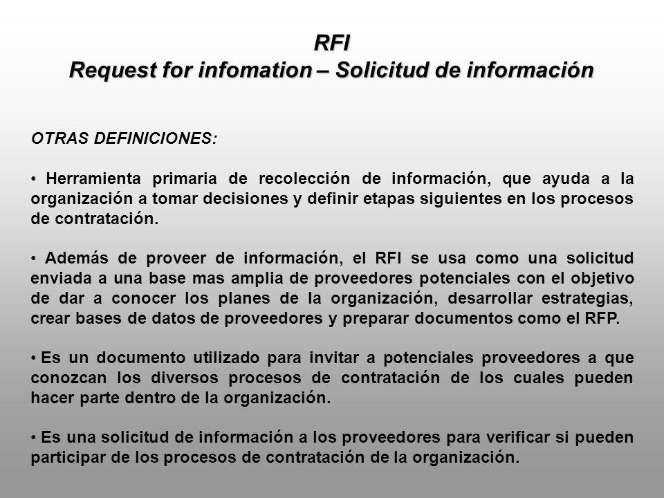 RFI Request for infomation – Solicitud de información CARACTERISTICAS: Investigativo (saber que se puede adquirir o intuir la solución) No condiciones, no requerimientos.